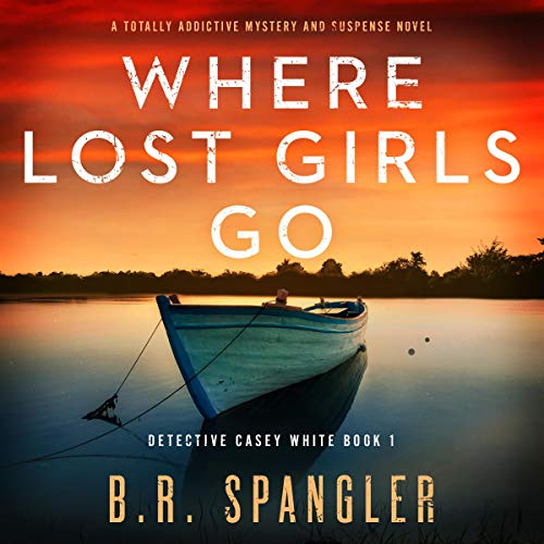 Where Lost Girls Go: A Totally Addictive Mystery and Suspense Novel Audiobook By B. R. Spangler cover art