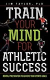 Image of Train Your Mind for Athletic Success: Mental Preparation to Achieve Your Sports Goals