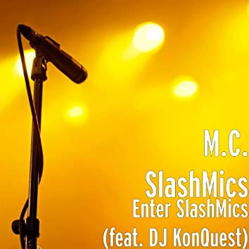 Enter SlashMics (feat. DJ KonQuest)