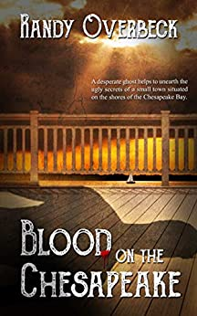 Blood on the Chesapeake: A Cold Case Murder Mystery, A Ghost Story, A Dangerous Love (The Haunted Shores Mysteries Book 1) by [Randy Overbeck]