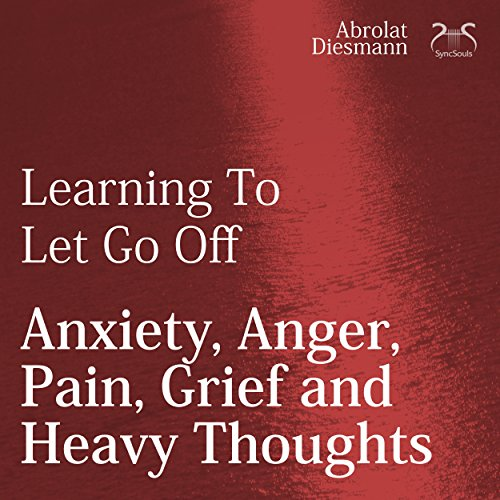 Learning To Let Go Off Anxiety, Anger, Pain, Grief and Heavy Thoughts audiobook cover art