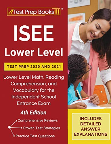 ISEE Lower Level Test Prep 2020 and 2021: Lower Level Math, Reading Comprehension, and Vocabulary for the Independent School Entrance Exam [4th Edition]