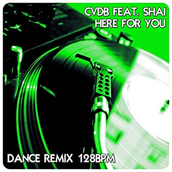 Here for You (feat. Shai) [Dance Remix 128 BPM]