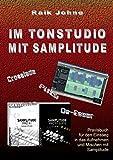 Im Tonstudio mit Samplitude: Praxisbuch für den Einstieg in das Aufnehmen und Mischen mit Samplitude