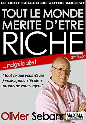 Tout le monde mérite d'être riche - Ou tout ce que vous n'avez jamais appris à l'école à propos de votre argent: 3e édition