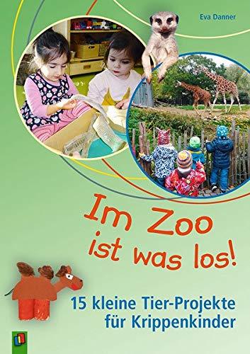 Im Zoo ist was los! – 15 kleine Tier-Projekte für Krippenkinder