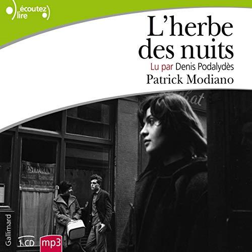 L'herbe des nuits                   De :                                                                                                                                 Patrick Modiano                               Lu par :                                                                                                                                 Denis Podalydès                      Durée : 3 h et 41 min     2 notations     Global 5,0