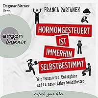Hormongesteuert ist immerhin selbstbestimmt Hörbuch