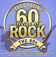CELEBRATING 60 YEARS OF ROCK - THE 80S