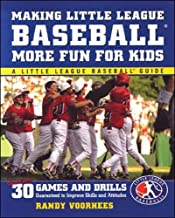 Making Little League Baseball® More Fun for Kids: 30 Games and Drills Guaranteed to Improve Skills and Attitudes