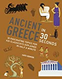 Ancient Greece in 30 Seconds: 30 fascinating topics for kid classicists explained in half a minute (Kids 30 Second)