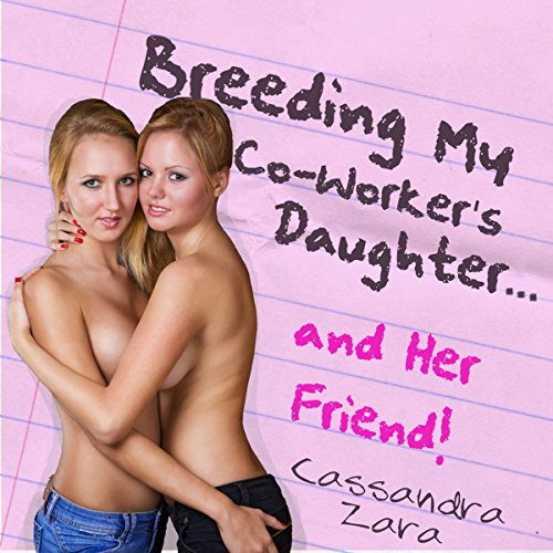 Breeding My Coworker's Daughter...and Her Friend! cover art