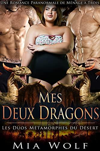 Mes Deux Dragons: Une Romance Paranormale de Ménage à Trois (Les Duos Métamorphes du Désert t. 3) (French Edition)