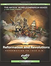 Reformations and Revolutions for High School Students: The Artios Home Companion Series for High School Students