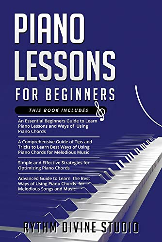 Piano Lessons for Beginners: 4 in 1- Beginner's Guide+ Tips and Tricks+ Simple and Effective Strategies for Optimizing Piano Chords+ Advanced guide to learn the best ways and methods of Piano Music