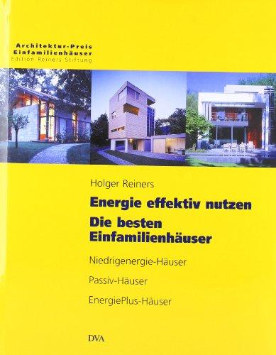 Energie effektiv nutzen. Die besten Einfamilienhäuser: Niedrigenergie-Häuser, Passiv-Häuser, EnergiePlus-Häuser