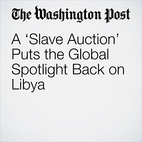 A 'Slave Auction' Puts the Global Spotlight Back on Libya copertina