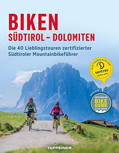 Biken Südtirol – Dolomiten: Die 40 Lieblingstouren zertifizierter Südtiroler Mountainbikeführer