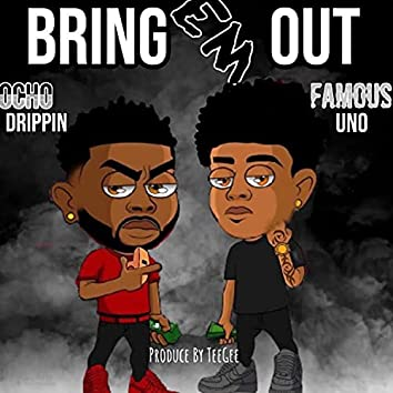 Bring Em Out (feat. Famous Uno & Ocho Drippin)