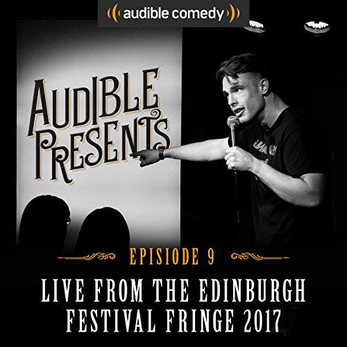 Audible Presents: Live from the Edinburgh Festival Fringe 2017: Episode 9 cover art