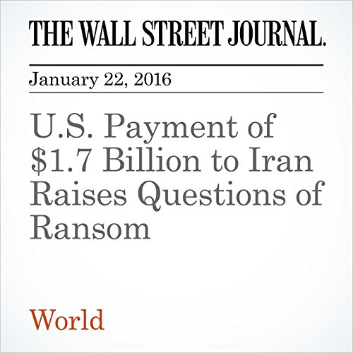 U.S. Payment of $1.7 Billion to Iran Raises Questions of Ransom audiobook cover art