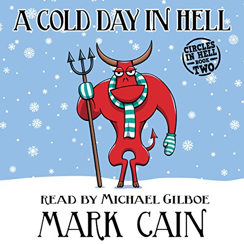 A Cold Day in Hell     Circles in Hell, Book 2              By:                                                                                                                                 Mark Cain                               Narrated by:                                                                                                                                 Michael Gilboe                      Length: 10 hrs and 6 mins     27 ratings     Overall 4.5