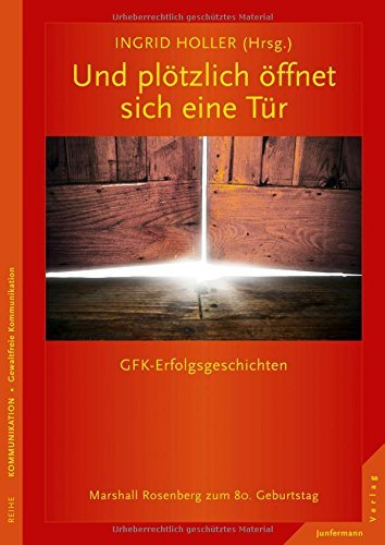 Und plötzlich öffnet sich eine Tür: GFK-Erfolgsgeschichten Marshall Rosenberg zum 80. Geburtstag by Ingrid Holler (2014-09-23)