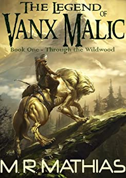 Through the Wildwood (The Legend of Vanx Malic Book 1) by [M. R. Mathias]