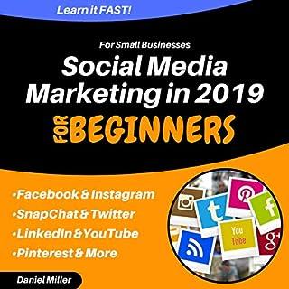 Social Media Marketing for Small Businesses in 2019: Facebook, Instagram, Snapchat, YouTube, Twitter & LinkedIn cover art