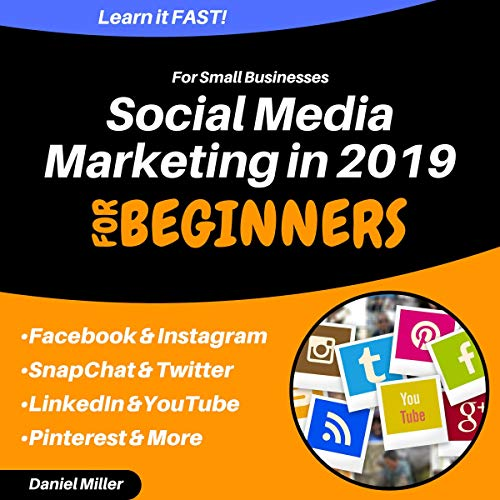 『Social Media Marketing for Small Businesses in 2019: Facebook, Instagram, Snapchat, YouTube, Twitter & LinkedIn』のカバーアート