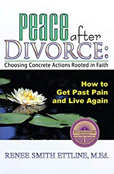 Peace after Divorce: Choosing Concrete Actions Rooted in Faith by [Renee Smith Ettline]