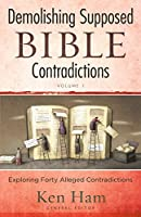Demolishing Supposed Bible Contradictions: Exploring Forty Alleged Contradictions