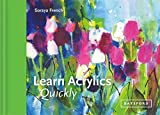French, S: Learn Acrylics Quickly (Learn Quickly)