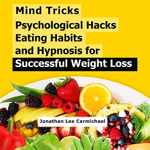 Mind Tricks, Psychological Hacks, Eating Habits and Hypnosis for Successful Weight Loss audiobook cover art