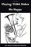 Playing Tuba Makes Me Happy: Music notebook for Tuba Players | Notebook Notepad Diary Journal Perfect Gift for all keen Music Lovers | Songwriting ... | Small 6x9 inches Gifts For Tuba Lovers