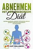 Abnehmen mit der Mikrobiom-Diät: Gesunde Darmflora aufbauen, Stoffwechsel anregen, natürlich...