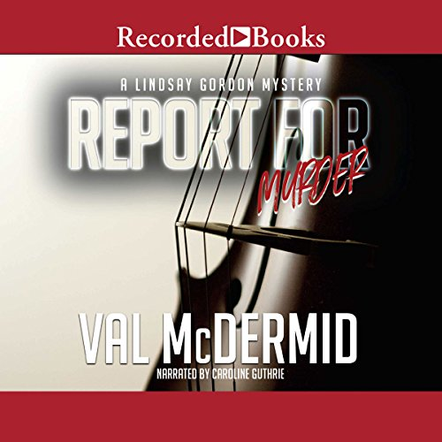 Report for Murder                   By:                                                                                                                                 Val McDermid                               Narrated by:                                                                                                                                 Caroline Guthrie                      Length: 7 hrs and 37 mins     12 ratings     Overall 3.7