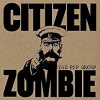 Citizen Zombie by POP GROUP (2015-02-25)