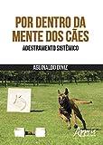 Por Dentro da Mente dos Cães: Adestramento Sistêmico