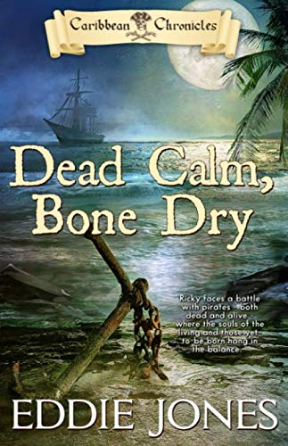 Dead Calm, Bone Dry (Caribbean Chronicles) (Volume 2)