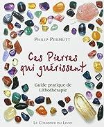 Ces pierres qui soulagent - Guide pratique de lithothérapie Tome 1 de Philip Permutt