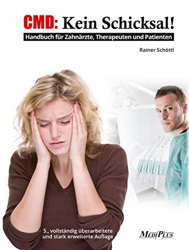 CMD: Kein Schicksal!: Handbuch für Zahnärzte, Therapeuten und Patienten