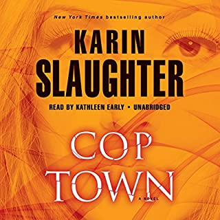 Cop Town                   By:                                                                                                                                 Karin Slaughter                               Narrated by:                                                                                                                                 Kathleen Early                      Length: 14 hrs and 27 mins     3,210 ratings     Overall 4.1
