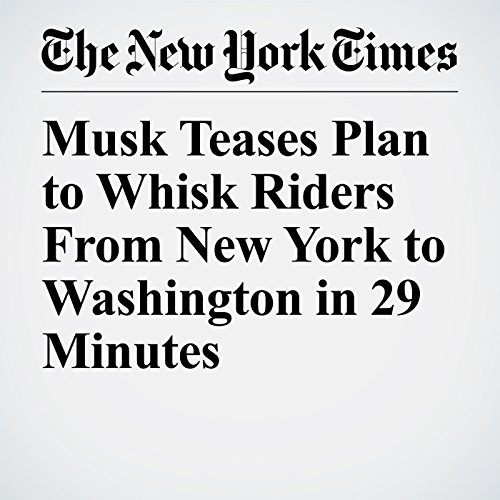 Musk Teases Plan to Whisk Riders From New York to Washington in 29 Minutes copertina