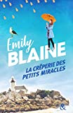 La crêperie des petits miracles - Évadez-vous en Bretagne et découvrez la recette du bonheur avec la nouveauté d'Emily Blaine