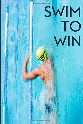 Swim to Win: Personal Swim Notebook, Record Your Training Exercise Log and Daily Progress, Goal Setting Diary, Aquatic Sports, Gifts for Swimming ... Birthday, New Year, Thanksgiving, 110