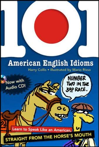 101 American English Idioms w/Audio CD: Learn to speak Like an American Straight from the Horse's Mo