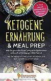 Ketogene Ernährung & Meal Prep: Wie Du gesundes Essen zeitsparend zubereitest und auch unterwegs genießen kannst - Mit der ketogenen Diät schnell ... 1 (GRATIS: 14 Tage Online Ernährungsberatung)