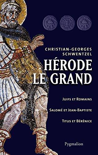 Hérode le Grand: Juifs et Romains, Salomé et Jean-Baptiste, Titus et Bérénice (French Edition)
