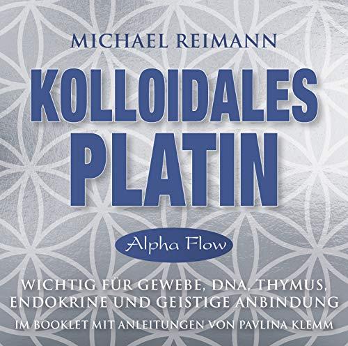 Kolloidales Platin [Alpha Flow]: Wichtig für Gewebe, DNA, Thymus, Endokrine und geistige Anbindung - mit einer Meditationsanleitung im Booklet von Pavlina Klemm